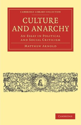 culture and anarchy by mathew arnold essay Culture and anarchy by matthew arnoldedition: culture and anarchy (oxford  world's classics) publication history the first book edition of culture.