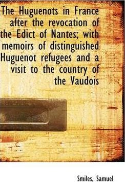 The Huguenots in France After the Revocation of the Edict of Nantes; With Memoirs of Distinguished H