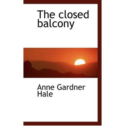 The closed balcony anne gardner hale 9781115486484 for Closed balcony