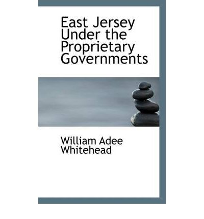 East Jersey Under the Proprietary Governments : William ...