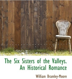 The Six Sisters of the Valleys. an Historical Romance