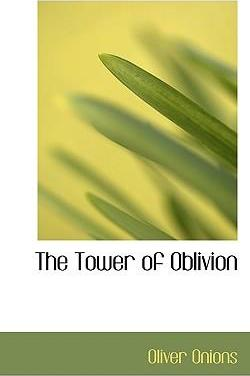 OLIVER ONIONS: THE TOWER OF OBLIVION/ENGLAND/GROWING YOUNGER/RARE 1921 1st, $250