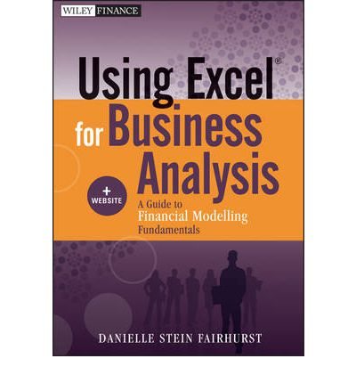 Using Excel for Business Analysis : A Guide to Financial Modelling Fundamentals + Website
