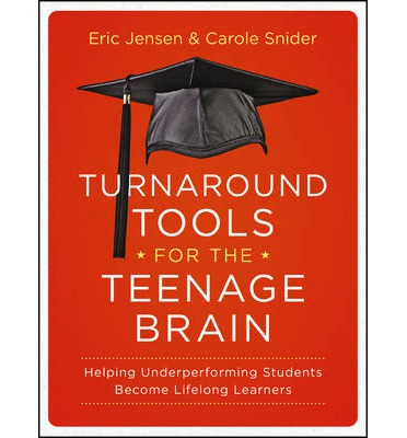 Turnaround Tools for the Teenage Brain : Helping Underperforming Students Become Lifelong Learners