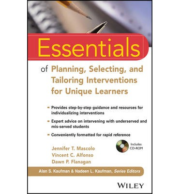 Essentials of Planning, Selecting, and Tailoring Interventions for Unique Learners : Addressing the Needs of the Unique Learner