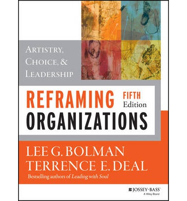 bolman and deal reframing organizations Bolman and deal (2008) state that often inadequate ideas play a part in failure and that creativity is needed education embodies creativity: what is needed is the direction and reframing to employ it beneficially.