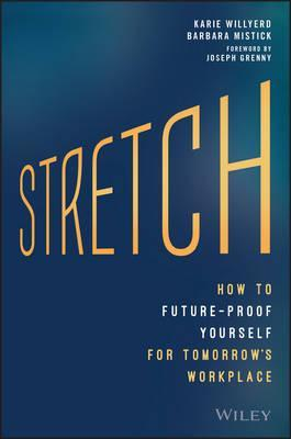 Stretch : The Five Practices to Future-Proof Yourself in Tomorrow's Workplace