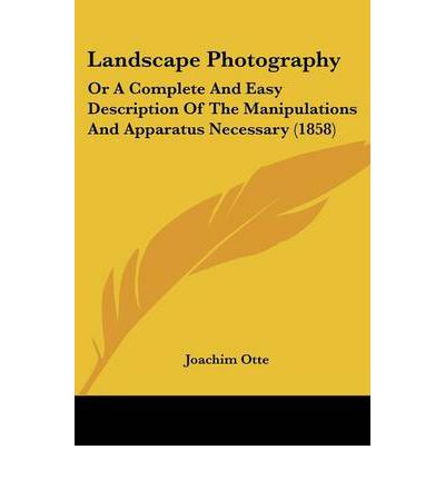Landscape Photography : Or a Complete and Easy Description of the Manipulations and Apparatus Necessary (1858)