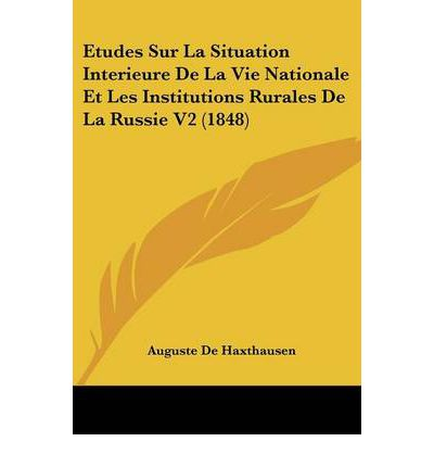 Etudes Sur La Situation Interieure de La Vie Nationale Et Les Institutions Rurales de La Russie V2 (1848)