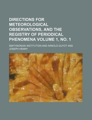 Directions for Meteorological Observations, and the Registry of Periodical Phenomena Volume 1, No. 1