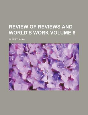 Review of Reviews and World's Work Volume 6