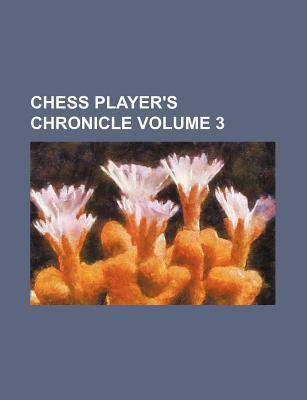 Chess Player's Chronicle Volume 3
