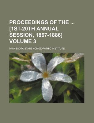 Proceedings of the [1st-20th Annual Session, 1867-1886] Volume 3