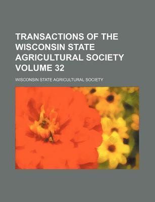 Transactions of the Wisconsin State Agricultural Society Volume 32