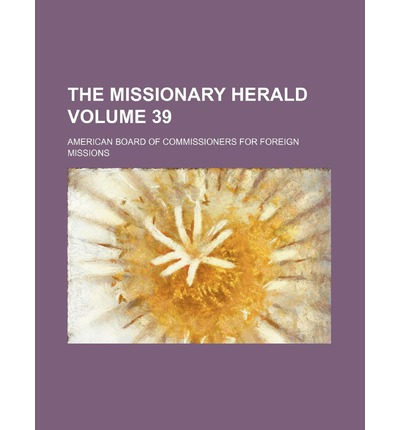 The Missionary Herald Volume 39