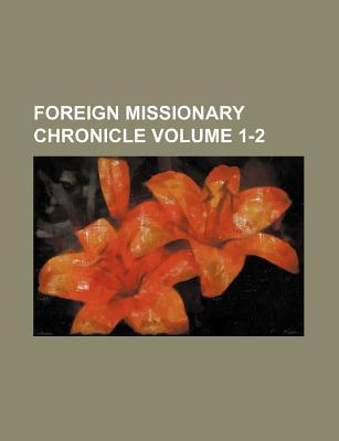 Foreign Missionary Chronicle Volume 1-2