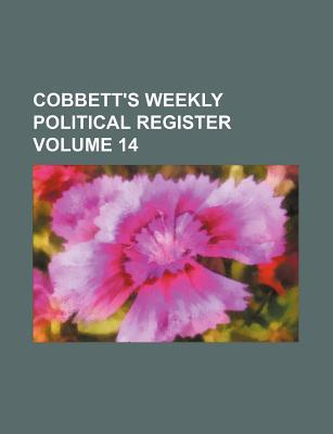 Cobbett's Weekly Political Register Volume 14