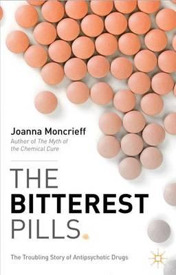 The Bitterest Pills : The Troubling Story of Antipsychotic Drugs