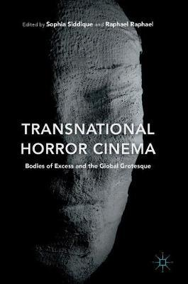 Transnational Horror Cinema 2016 : Bodies of Excess and the Global Grotesque