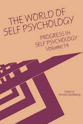 Progress in Self Psychology: Volume 14 : The World of Self Psychology