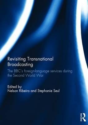 Revisiting Transnational Broadcasting : The BBC's Foreign-Language Services During the Second World War