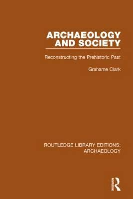 Archaeology and Society : Reconstructing the Prehistoric Past