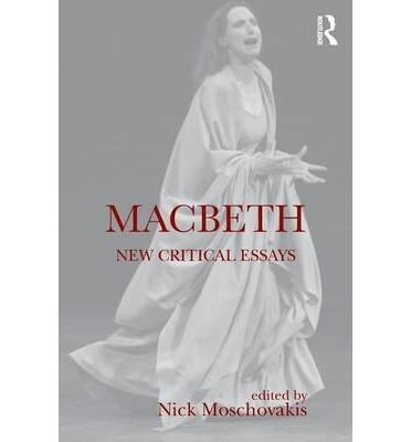 critical essays on macbeth In this essay we will explore numerous examples of this on the part of the two protagonists, macbeth and lady macbeth blanche coles states in shakespeare's four giants that the protagonist's ambition was not the usual narrow, personal ambition: he has admitted to a vaulting ambition.