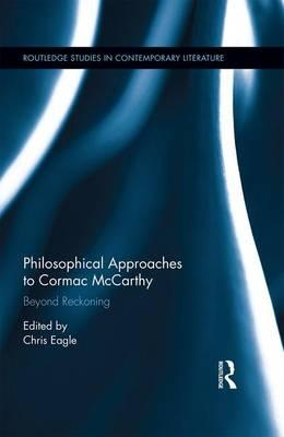 Philosophical Approaches to Cormac Mccarthy : Beyond Reckoning