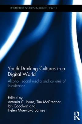 Youth Drinking Cultures in a Digital World : Alcohol, Social Media and Cultures of Intoxication