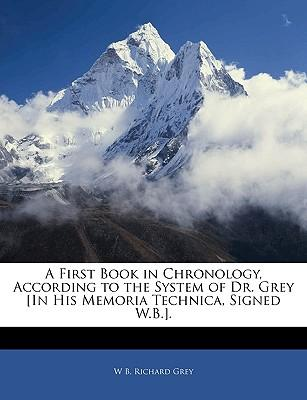 A First Book in Chronology, According to the System of Dr. Grey [In His Memoria Technica, Signed W.B.].