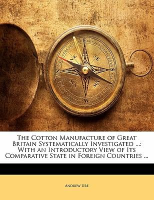 Kostenloser Buch-Download für MP3 The Cotton Manufacture of Great Britain Systematically Investigated ... : With an Introductory View of Its Comparative State in Foreign Countries ... by Andrew Ure RTF