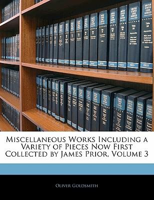 Miscellaneous Works Including a Variety of Pieces Now First Collected by James Prior, Volume 3