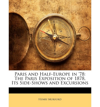 Paris and Half-Europe in '78 : The Paris Exposition of 1878, Its Side-Shows and Excursions