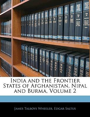 India and the Frontier States of Afghanistan, Nipal and Burma, Volume 2