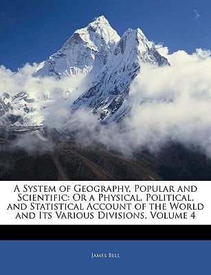 A System of Geography, Popular and Scientific : Or a Physical, Political, and Statistical Account of the World and Its Various Divisions, Volume 4
