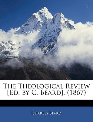 The Theological Review [Ed. by C. Beard]. (1867)
