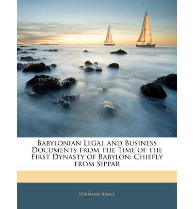 Babylonian Legal and Business Documents from the Time of the First Dynasty of Babylon