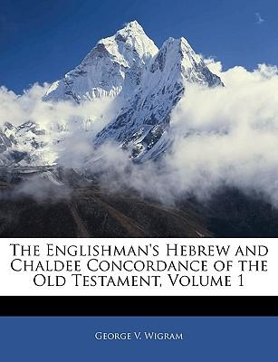 The Englishman's Hebrew and Chaldee Concordance of the Old Testament, Volume 1