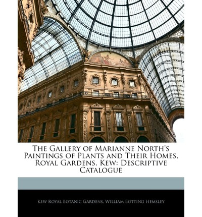 The Gallery of Marianne North's Paintings of Plants and Their Homes, Royal Gardens, Kew : Descriptive Catalogue