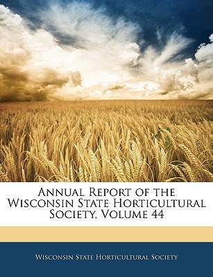 Annual Report of the Wisconsin State Horticultural Society, Volume 44