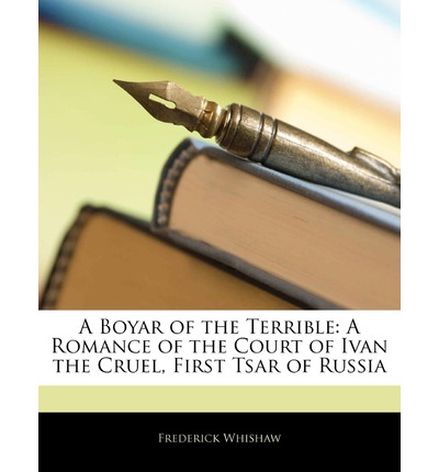 A Boyar of the Terrible : A Romance of the Court of Ivan the Cruel, First Tsar of Russia