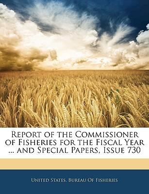 Report of the Commissioner of Fisheries for the Fiscal Year ... and Special Papers, Issue 730