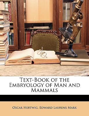 Text-Book of the Embryology of Man and Mammals