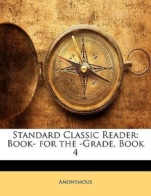 Standard Classic Reader : Book- for the -Grade, Book 4