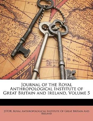 Journal of the Royal Anthropological Institute of Great Britain and Ireland, Volume 5