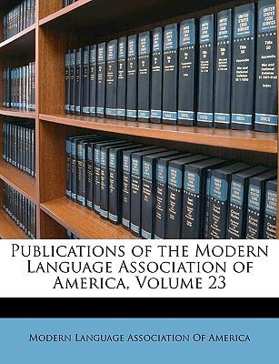 Publications of the Modern Language Association of America, Volume 23