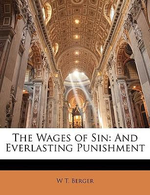 The Wages of Sin : And Everlasting Punishment