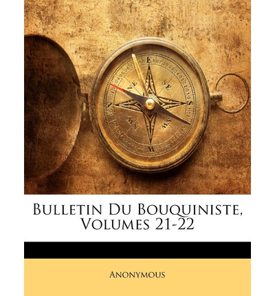Bulletin Du Bouquiniste, Volumes 21-22