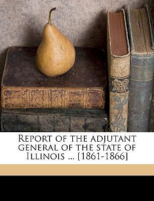 Report of the Adjutant General of the State of Illinois ... [1861-1866] Volume 12