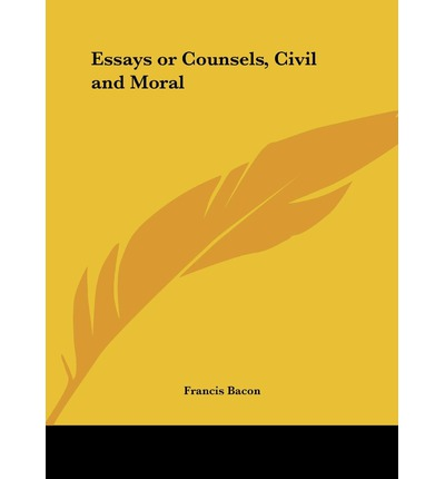 essays civil and moral by francis bacon The essays or counsels civil and moral of francis bacon lord verulam, viscount st albans, 作者: francis bacon,a s gaye, bibliolife, this is a pre-1923.